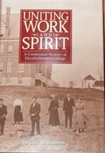 Uniting Work & Spirit: A Centennial History of Elizabethtown College